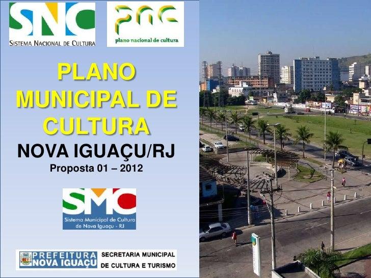 PLANOMUNICIPAL DE CULTURANOVA IGUAÇU/RJ  Proposta 01 – 2012