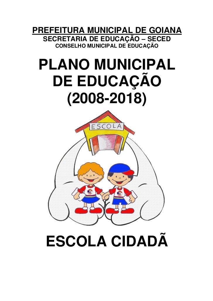 PREFEITURA MUNICIPAL DE GOIANA  SECRETARIA DE EDUCAÇÃO – SECED    CONSELHO MUNICIPAL DE EDUCAÇÃO PLANO MUNICIPAL  DE EDUCA...
