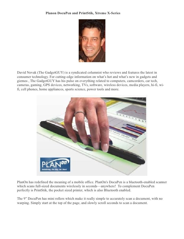 Planon DocuPen and PrintStik, Xtreme X-Series �     David Novak (The GadgetGUY) is a syndicated columnist who reviews and ...