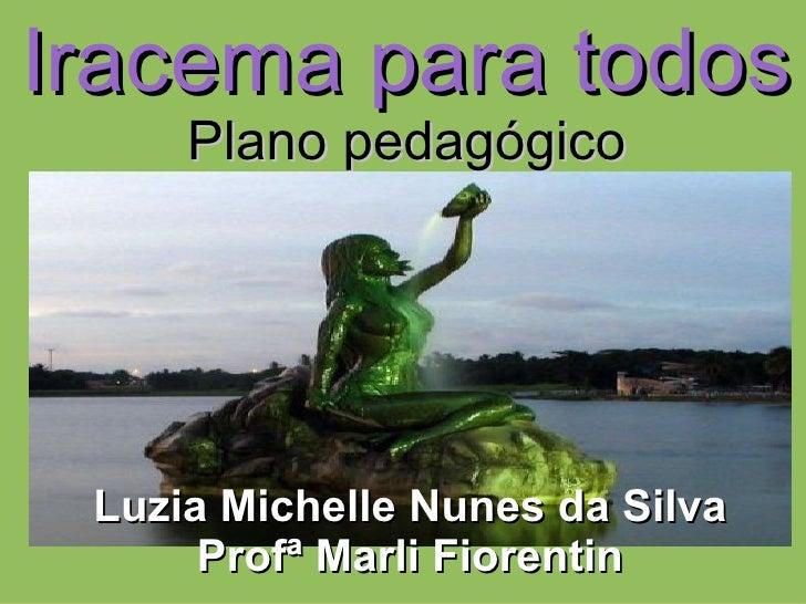 Iracema para todos Plano pedagógico Luzia Michelle Nunes da Silva Profª Marli Fiorentin
