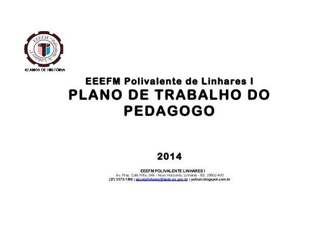 EEEFM Polivalente de Linhares I  PLANO DE TRABALHO DO PEDAGOGO 2014 EEEFM POLIVALENTE LINHARES I Av. Pres. Café Filho, 546...