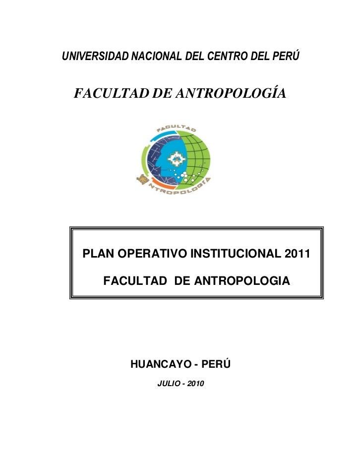 UNIVERSIDAD NACIONAL DEL CENTRO DEL PERÚ  FACULTAD DE ANTROPOLOGÍA   PLAN OPERATIVO INSTITUCIONAL 2011      FACULTAD DE AN...
