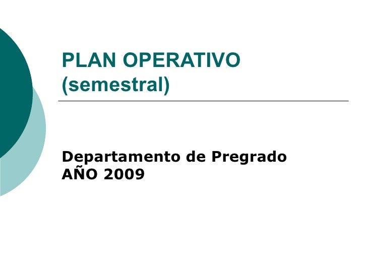 PLAN OPERATIVO (semestral)   Departamento de Pregrado AÑO 2009
