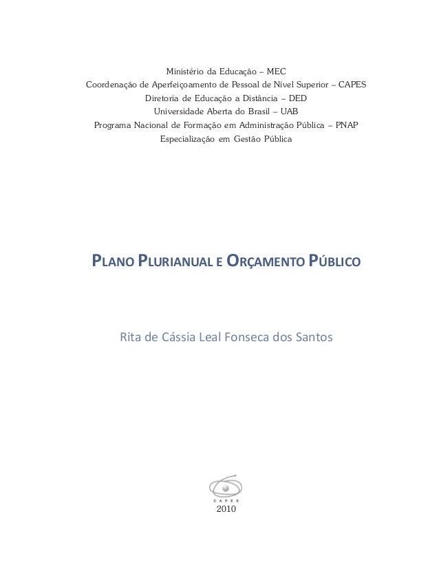 PLANO PLURIANUAL E ORÇAMENTO PÚBLICO 2010 Rita de Cássia Leal Fonseca dos Santos Ministério da Educação – MEC Coordenação ...