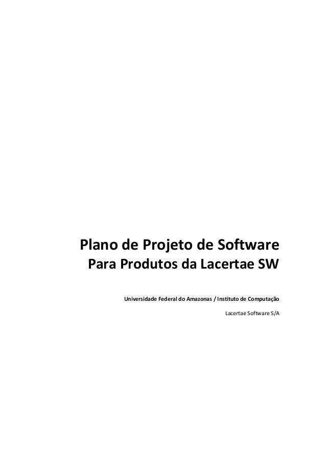 Plano de Projeto de Software Para Produtos da Lacertae SW      Universidade Federal do Amazonas / Instituto de Computação ...
