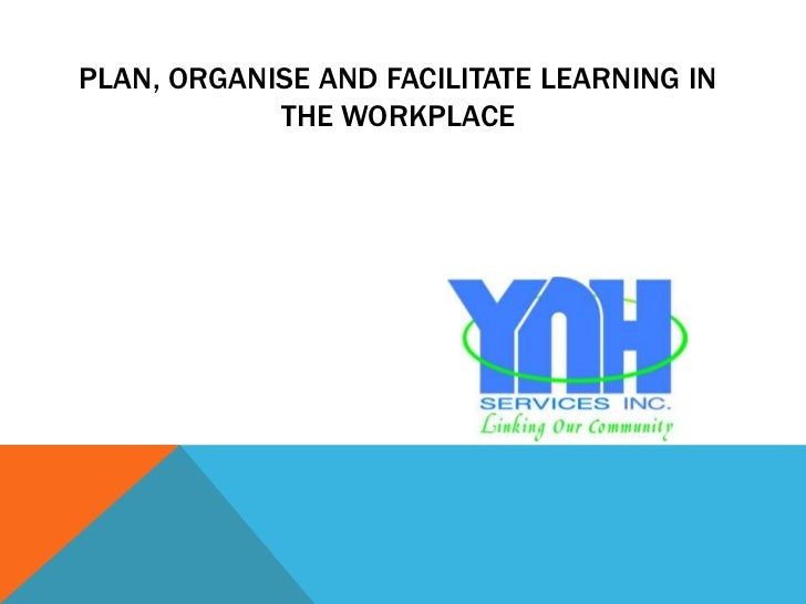 PLAN, ORGANISE AND FACILITATE LEARNING IN            THE WORKPLACE
