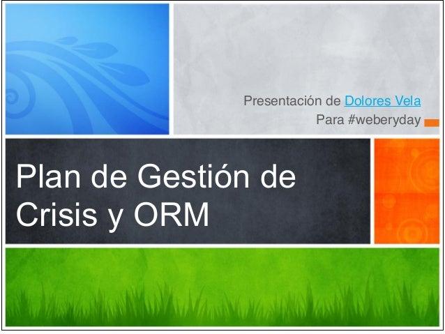 Presentación de Dolores Vela!Para #weberydayPlan de Gestión deCrisis y ORM