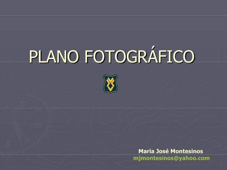 PLANO FOTOGRÁFICO Maria José Montesinos  [email_address]