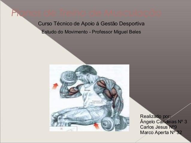 Planos de Treino de Musculação Curso Técnico de Apoio á Gestão Desportiva Estudo do Movimento - Professor Miguel Beles Rea...