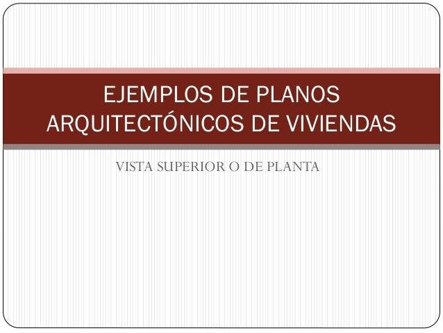 EJEMPLOS DE PLANOS ARQUITECTÓNICOS DE VIVIENDAS VISTA SUPERIOR O DE PLANTA
