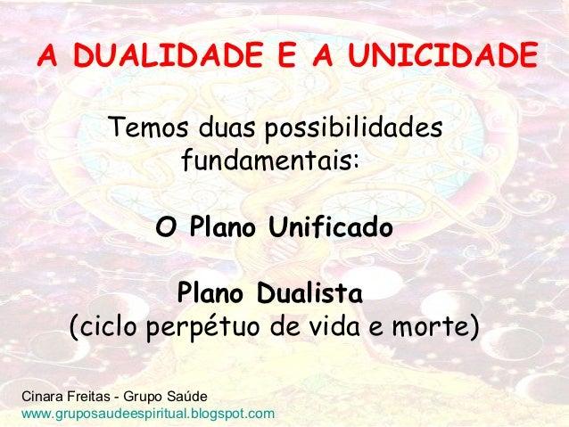 A DUALIDADE E A UNICIDADE            Temos duas possibilidades                fundamentais:                   O Plano Unif...