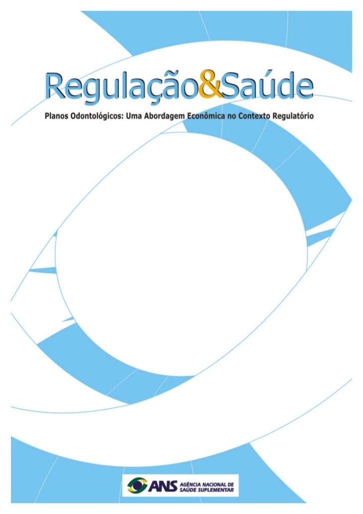 Regulação &        SaúdeVolume 2 - Planos Odontológicos: Uma Abordagem      Econômica no Contexto Regulatório             ...