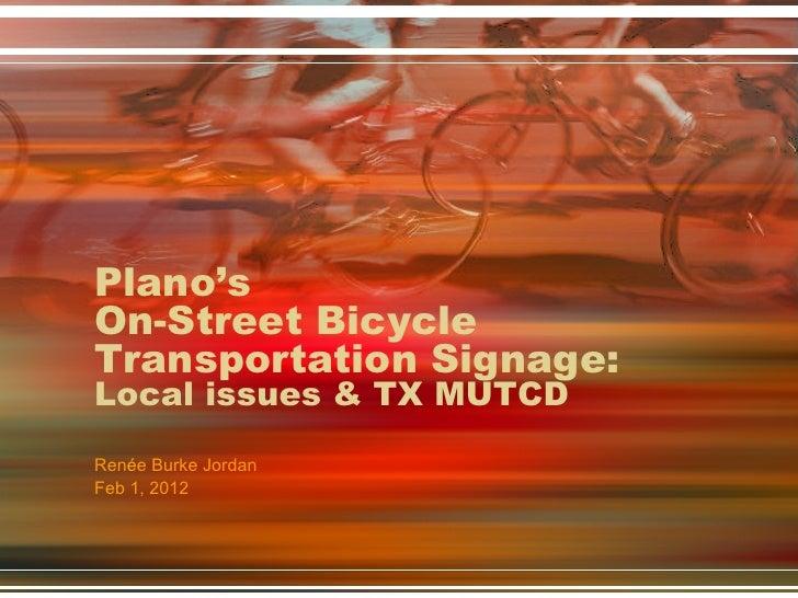 Plano'sOn-Street BicycleTransportation Signage:Local issues & TX MUTCDRenée Burke JordanFeb 1, 2012
