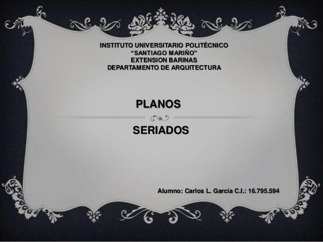 """INSTITUTO UNIVERSITARIO POLITÉCNICO """"SANTIAGO MARIÑO"""" EXTENSION BARINAS DEPARTAMENTO DE ARQUITECTURA PLANOS SERIADOS Alumn..."""