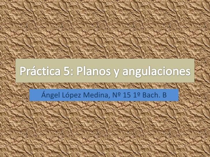 Ángel López Medina, Nº 15 1º Bach. B