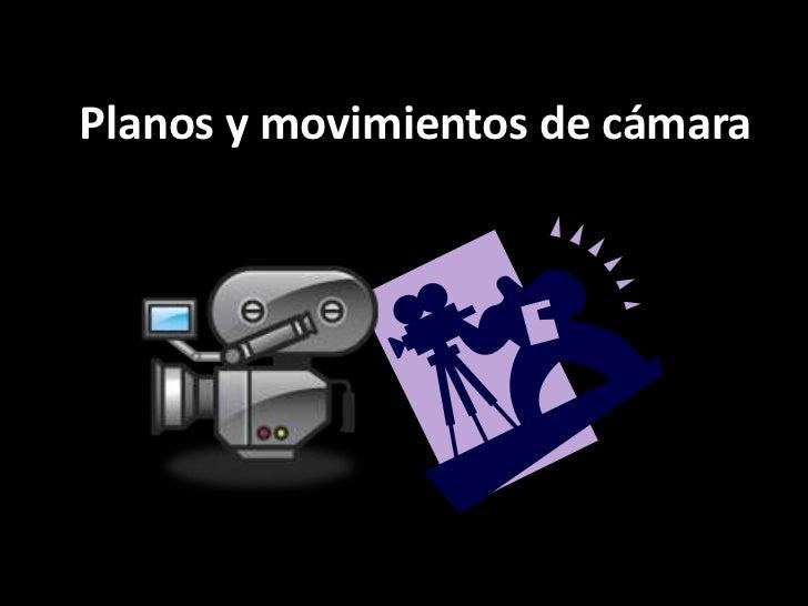 Planos y movimientos de cámara