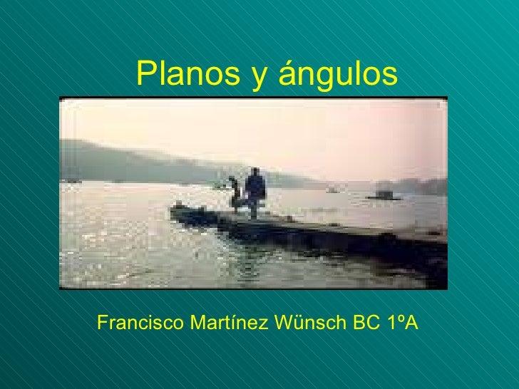 Planos y ángulos Francisco Martínez Wünsch BC 1ºA