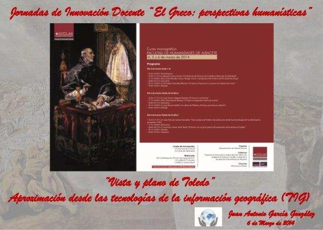 """Jornadas de Innovación Docente """"El Greco: perspectivas humanísticas""""  """"Vista y plano de Toledo"""" Aproximación desde las tec..."""