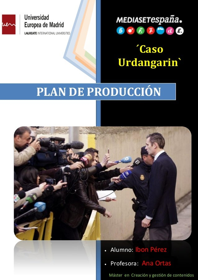 ´CasoUrdangarin`*Autor: Ibon Pérez*Profesora: Ana OrtasMáster en Creación y Gestión de ContenidosPLAN DE PRODUCCIÓN Alumn...