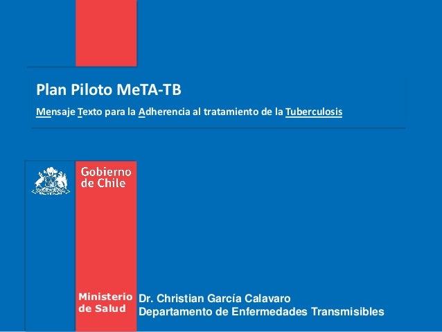 Plan Piloto MeTA-TBMensaje Texto para la Adherencia al tratamiento de la Tuberculosis         Ministerio Dr. Christian Gar...