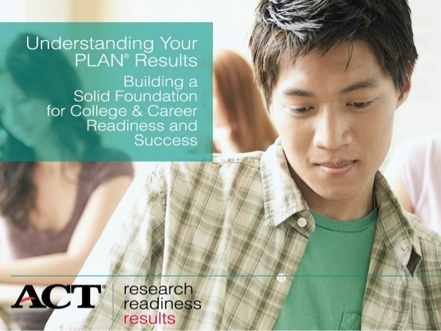 Why Take PLAN?          • PLAN shows your strengths and            weaknesses in English, mathematics,            reading,...