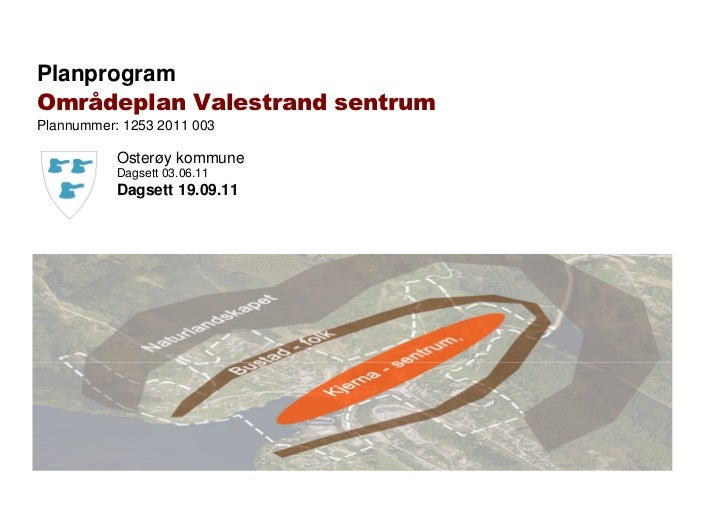 PlanprogramOmrådeplan Valestrand sentrumPlannummer: 1253 2011 003           Osterøy kommune           Dagsett 03.06.11    ...
