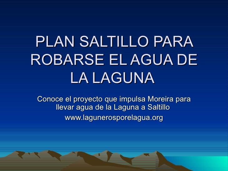 PLAN SALTILLO PARA ROBARSE EL AGUA DE LA LAGUNA  Conoce el proyecto que impulsa Moreira para llevar agua de la Laguna a Sa...