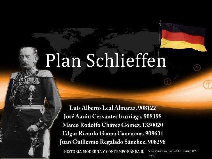 Plan Schlieffen      HISTORIA MODERNA Y CONTEMPORÁNEA II. 5 DE FEBRERO DEL 2010. GRUPO 02.                                ...
