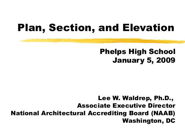 Plan, Section, and Elevation Phelps High School January 5, 2009 Lee W. Waldrep, Ph.D., Associate Executive Director Nation...