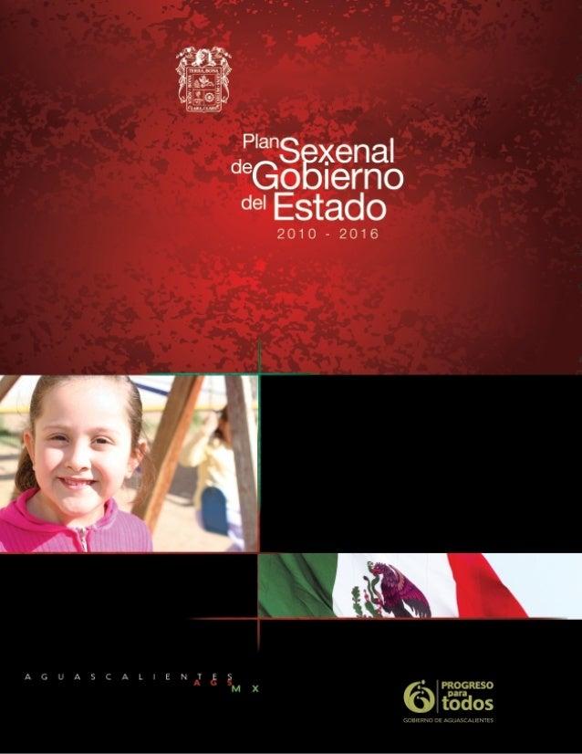 Plan Sexenal de Gobierno del Estado 2010 – 2016  Plan Sexenal de Gobierno del Estado 2010 – 2016  Índice Presentación  4  ...
