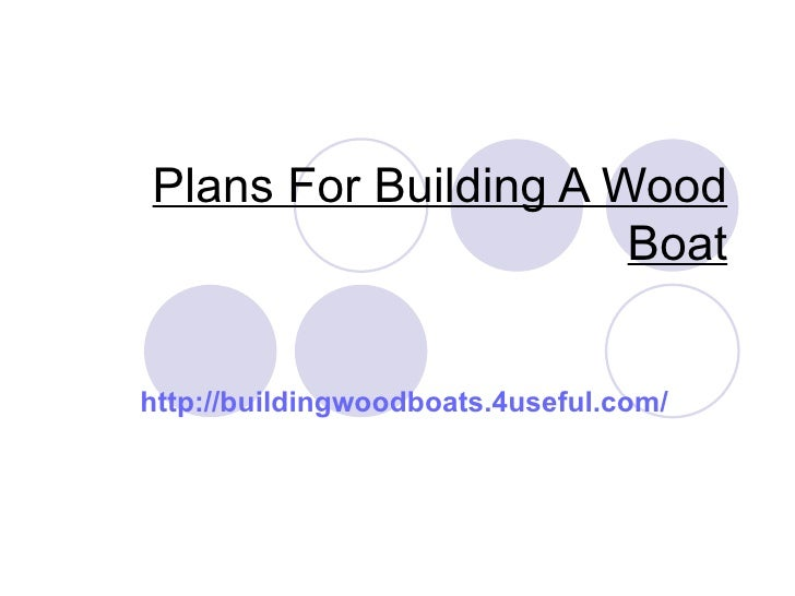 Plans For Building A Wood                      Boathttp://buildingwoodboats.4useful.com/