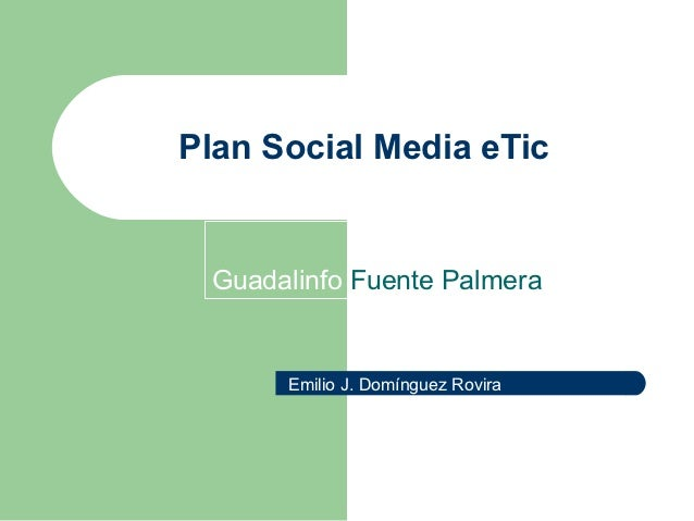 Plan Social Media eTic Guadalinfo Fuente Palmera      Emilio J. Domínguez Rovira