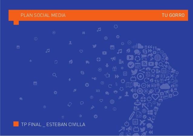 PLAN SOCIAL MEDIA TU GORRO TP FINAL _ ESTEBAN CIVILLA