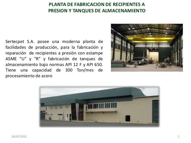PLANTA DE FABRICACION DE RECIPIENTES A                     PRESION Y TANQUES DE ALMACENAMIENTOSertecpet S.A. posee una mod...