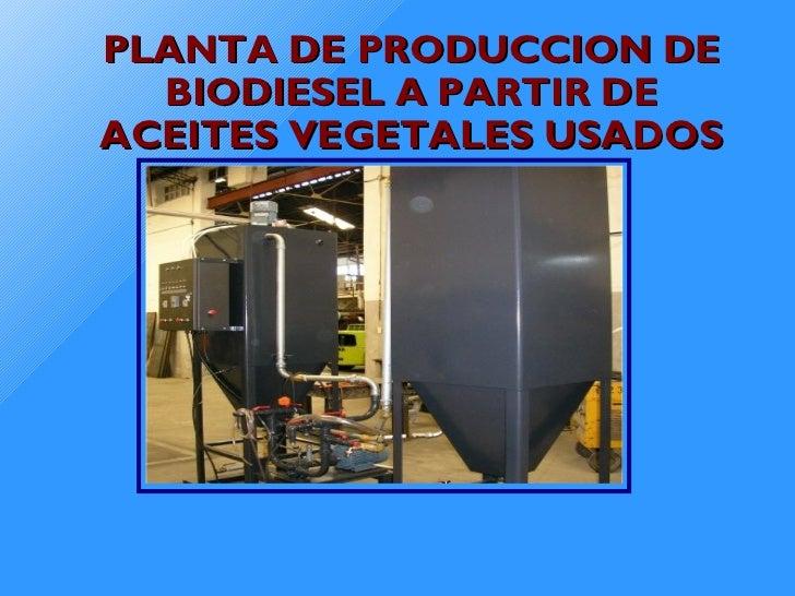 PLANTA DE PRODUCCION DE BIODIESEL A PARTIR DE ACEITES VEGETALES USADOS