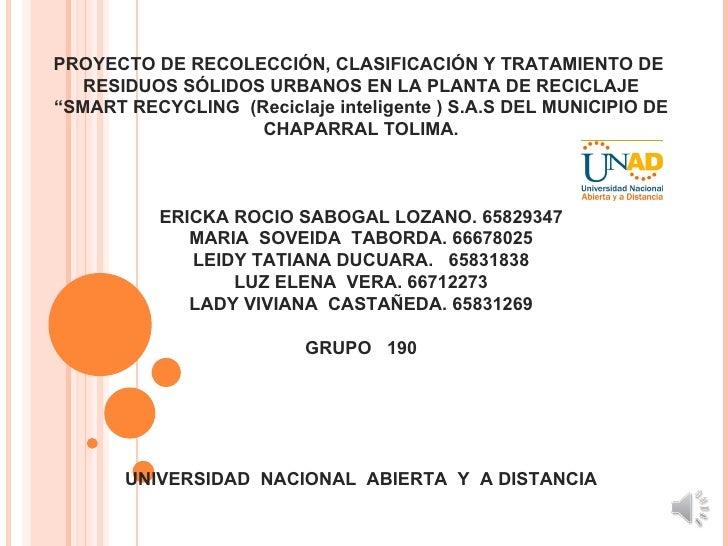 """PROYECTO DE RECOLECCIÓN, CLASIFICACIÓN Y TRATAMIENTO DE   RESIDUOS SÓLIDOS URBANOS EN LA PLANTA DE RECICLAJE""""SMART RECYCLI..."""