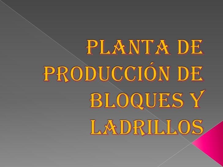 PLANTA DE PRODUCCIÓN DE BLOQUES Y LADRILLOS<br />