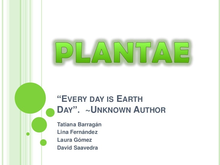 """Every day is Earth Day"".  ~Unknown Author<br />Tatiana Barragán <br />Lina Fernández<br />Laura Gómez <br />David Saavedr..."