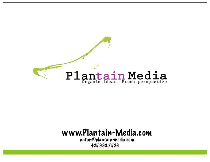 Plantain Media    Organic ideas, Fresh perspectivewww.Plantain-Media.com    natan@plantain-media.com         425.998.7526 ...