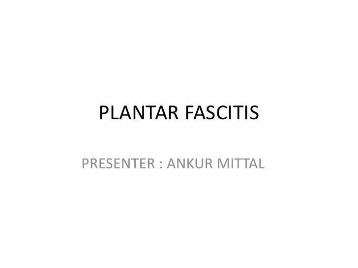 PLANTAR FASCITISPRESENTER : ANKUR MITTAL