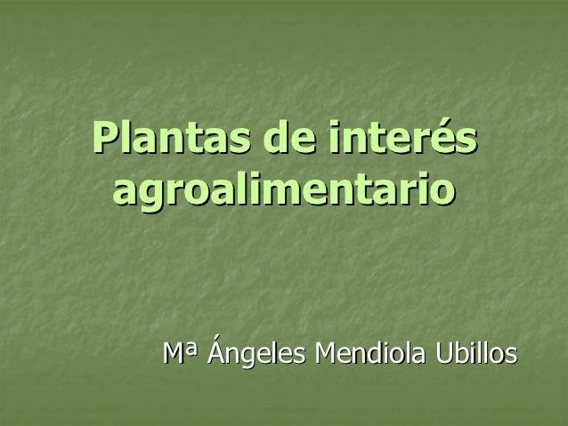 Plantas de interés agroalimentario   Mª Ángeles Mendiola Ubillos