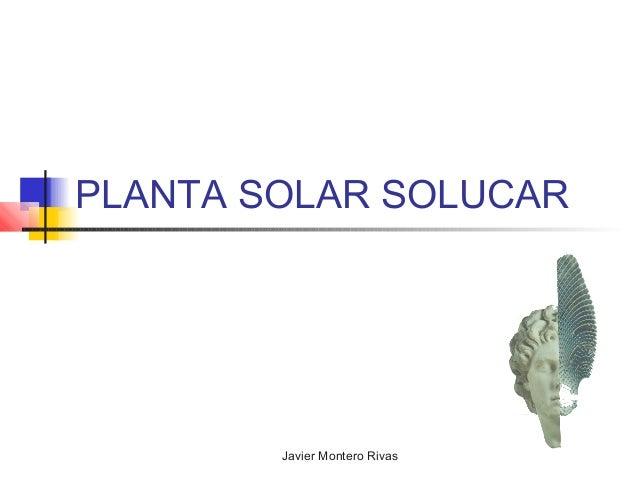 Javier Montero RivasPLANTA SOLAR SOLUCAR