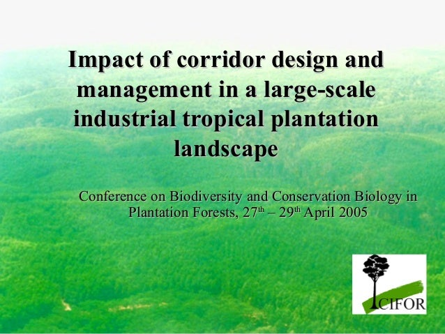 Impact of corridor design and management in a large-scale industrial tropical plantation landscape Conference on Biodivers...