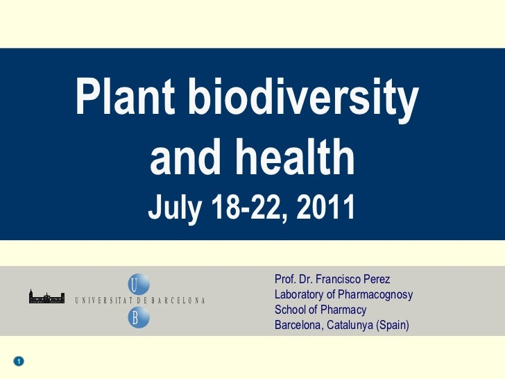 Prof. Dr. Francisco Perez  Laboratory of Pharmacognosy School of Pharmacy Barcelona, Catalunya (Spain) Plant biodiversity ...
