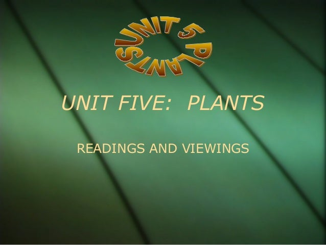 UNIT FIVE: PLANTS READINGS AND VIEWINGS