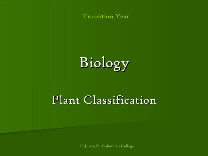 Transition Year     BiologyPlant Classification     H. Jones, St. Columba's College
