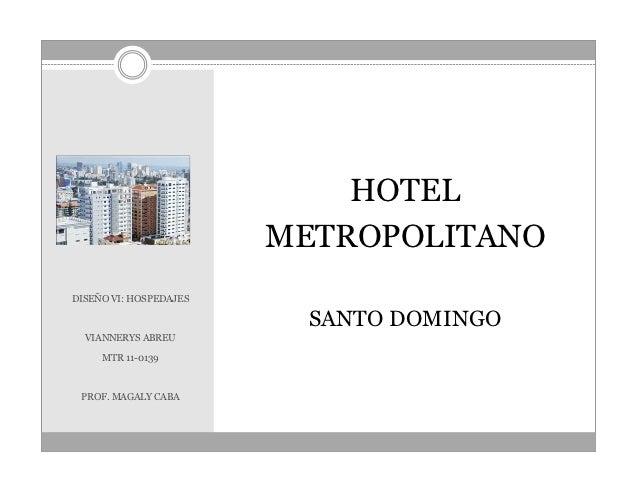HOTEL                        METROPOLITANODISEÑO VI: HOSPEDAJES                          SANTO DOMINGO  VIANNERYS ABREU   ...