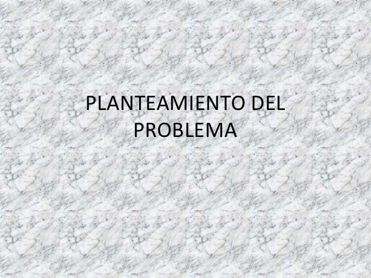PLANTEAMIENTO DEL PROBLEMA<br />