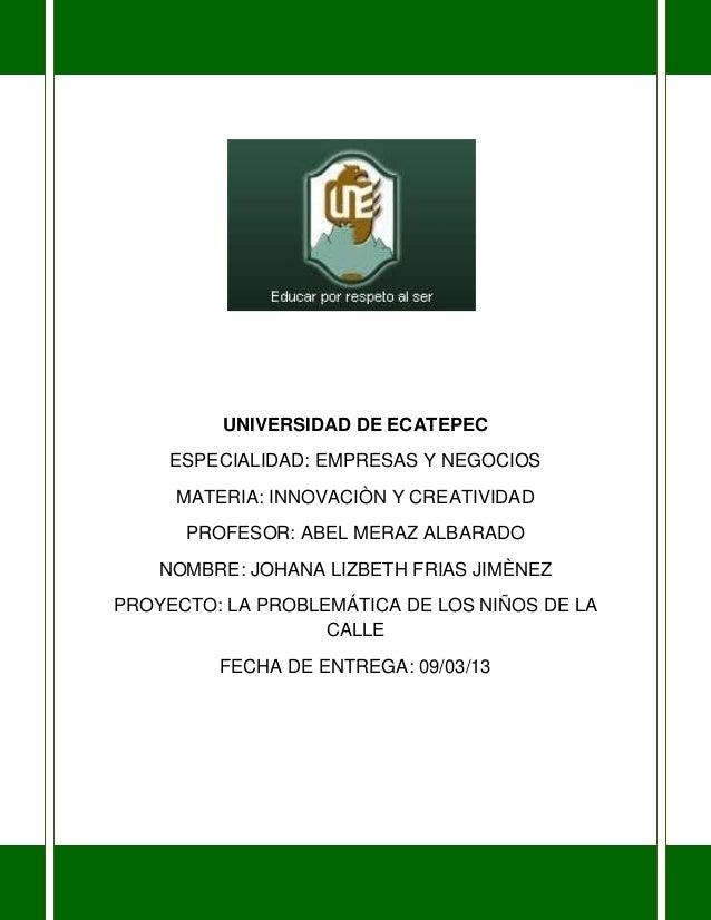 UNIVERSIDAD DE ECATEPEC     ESPECIALIDAD: EMPRESAS Y NEGOCIOS     MATERIA: INNOVACIÒN Y CREATIVIDAD      PROFESOR: ABEL ME...