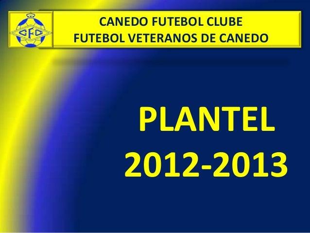 CANEDO FUTEBOL CLUBEFUTEBOL VETERANOS DE CANEDO       PLANTEL      2012-2013